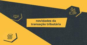 Transação Tributária - Nova Modalidade
